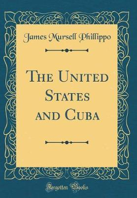 The United States and Cuba (Classic Reprint)