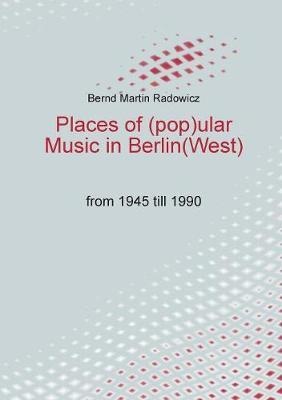 Places of (pop)ular Music in Berlin(West)