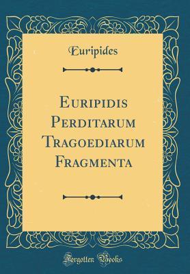 Euripidis Perditarum...