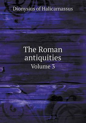 The Roman Antiquities Volume 3
