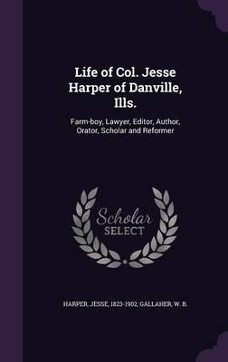 Life of Col. Jesse Harper of Danville, Ills.