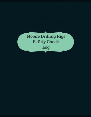 Mobile Drilling Rigs Safety Check Logbook
