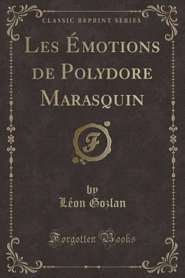 Les Émotions de Polydore Marasquin (Classic Reprint)