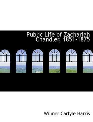 Public Life of Zachariah Chandler, 1851-1875