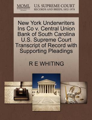 New York Underwriters Ins Co V. Central Union Bank of South Carolina U.S. Supreme Court Transcript of Record with Supporting Pleadings