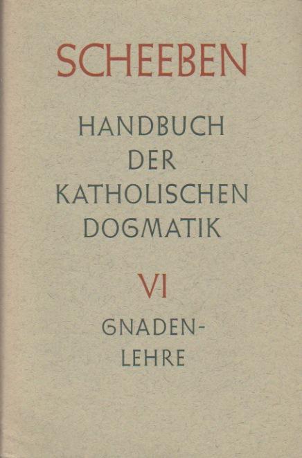Handbuch der katholischen Dogmatik - Sechstes Buch: Gnadenlehre