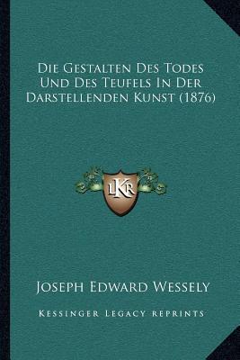 Die Gestalten Des Todes Und Des Teufels in Der Darstellenden Kunst (1876)