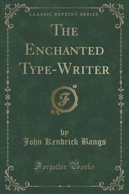 The Enchanted Typewriter (Classic Reprint)