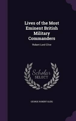 Lives of the Most Eminent British Military Commanders