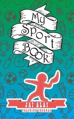 My sport book - Jai Alai training journal