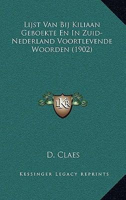 Lijst Van Bij Kiliaan Geboekte En in Zuid-Nederland Voortlevende Woorden (1902)