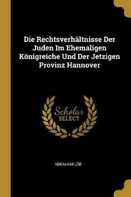 Die Rechtsverhältnisse Der Juden Im Ehemaligen Königreiche Und Der Jetzigen Provinz Hannover