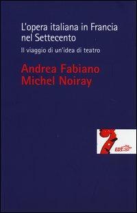 L'opera italiana in Francia nel Settecento. Il viaggio di un'idea di teatro