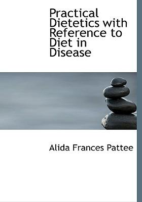 Practical Dietetics with Reference to Diet in Disease
