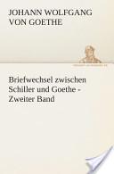 Briefwechsel zwischen Schiller und Goethe- Zweiter Band