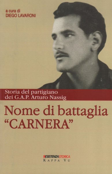 Nome di battaglia «Carnera». Storia del partigiano dei G.A.P. Arturo Nassig
