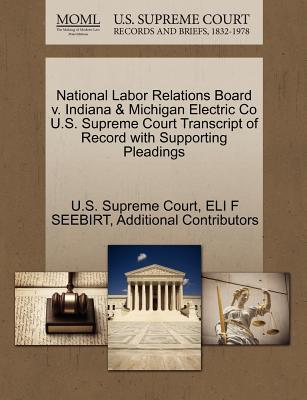National Labor Relations Board V. Indiana & Michigan Electric Co U.S. Supreme Court Transcript of Record with Supporting Pleadings