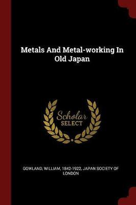 Metals and Metal-Working in Old Japan