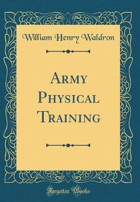 Army Physical Training (Classic Reprint)