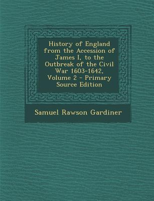 History of England from the Accession of James I, to the Outbreak of the Civil War 1603-1642, Volume 2
