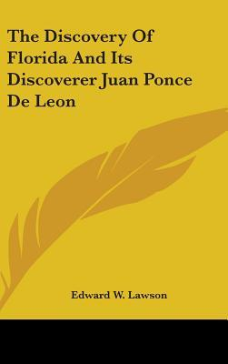 The Discovery of Florida and Its Discoverer Juan Ponce de Leon