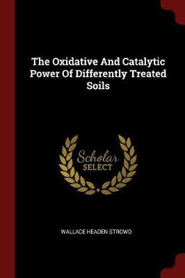 The Oxidative and Catalytic Power of Differently Treated Soils