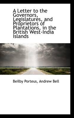 A Letter to the Governors, Legislatures, and Proprietors of Plantations, in the British West-india