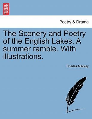 The Scenery and Poetry of the English Lakes. A summer ramble. With illustrations