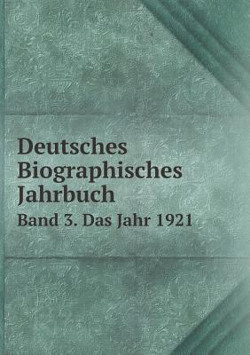 Deutsches Biographisches Jahrbuch Band 3. Das Jahr 1921