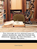 The History of the Adventures of Joseph Andrews, and His Friend MR Abraham Adams. in Two Volumes. ... by Henry Fielding, ...