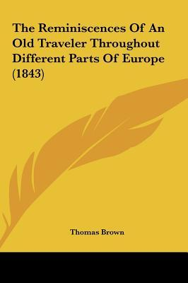 The Reminiscences Of An Old Traveler Throughout Different Parts Of Europe (1843)