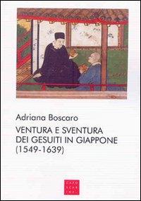 Ventura e sventura dei gesuiti in Giappone (1549-1639)