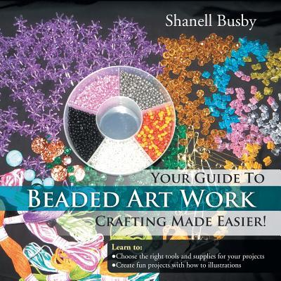 Your Guide To Beaded Art Work Crafting Made Easier!