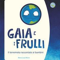 Gaia e i frulli. Il terremoto raccontato ai bambini. Ediz. illustrata
