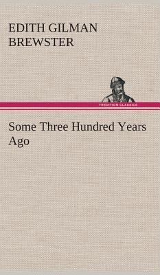 Some Three Hundred Years Ago