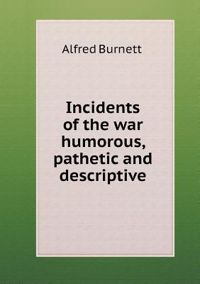 Incidents of the War Humorous, Pathetic and Descriptive