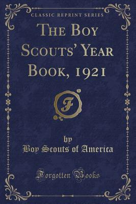 The Boy Scouts' Year Book, 1921 (Classic Reprint)