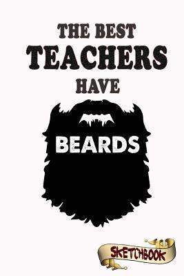 The best Teachers have beards Sketchbook