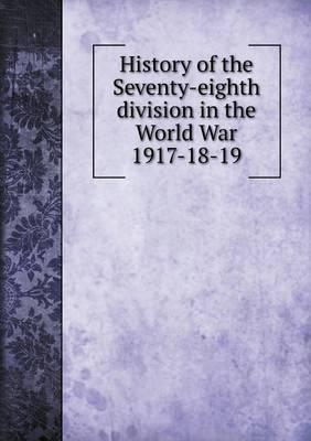 History of the Seventy-Eighth Division in the World War 1917-18-19