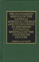The Eucharistic Service of the Catholic Apostolic Church and Its Influence On: Reformed Liturgical Renewals of the Nineteenth Century