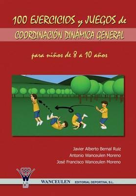 100 Ejercicios Y Juegos De Coordinación Dinámica General Para Niños De 8 A 10 Años