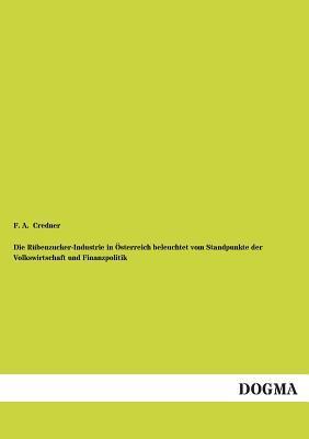 Die Rübenzucker-Industrie in Österreich beleuchtet vom Standpunkte der Volkswirtschaft und Finanzpolitik