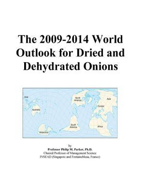 The 2009-2014 World Outlook for Dried and Dehydrated Onions