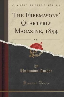 The Freemasons' Quarterly Magazine, 1854, Vol. 2 (Classic Reprint)