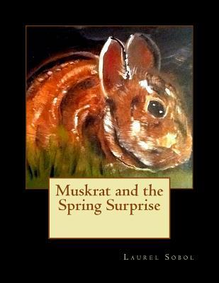 Muskrat and the Spring Surprise