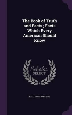 The Book of Truth and Facts; Facts Which Every American Should Know