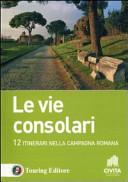 Le vie consolari. Itinerari nella campagna romana