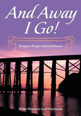 And Away I Go! Servant's Prayer Journal Planner