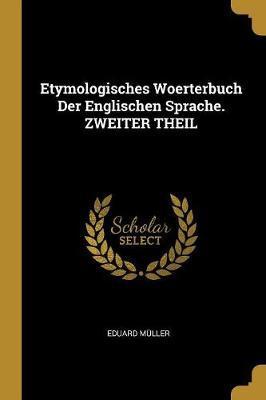 Etymologisches Woerterbuch Der Englischen Sprache. Zweiter Theil