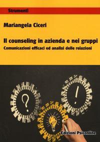 Il counseling in azienda e nei gruppi. Comunicazioni e cafficaci ed analisi delle relazioni